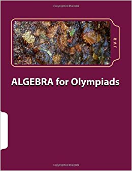 Algebra for olympiads: Problems and Solutions (Volume 1): J V R