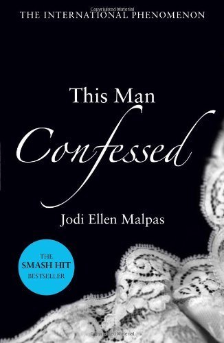 This Man Confessed (This Man Trilogy 3) by Malpas, Jodi Ellen (2013) Paperback