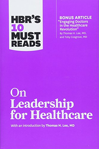 BOOK HBR's 10 Must Reads on Leadership for Healthcare (with bonus article by Thomas H. Lee, MD, and Toby<br />R.A.R