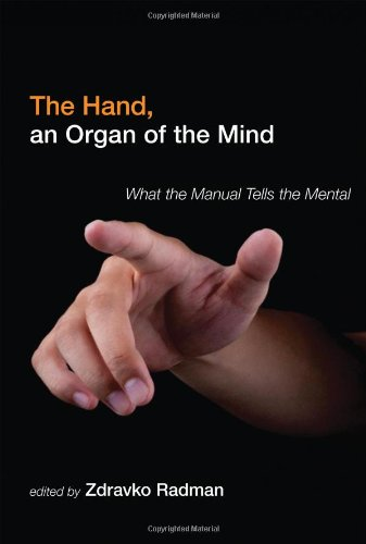 The Hand, an Organ of the Mind: What the Manual Tells the Mental (The MIT Press)