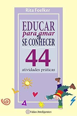 Educar para Amar e se Conhecer: 44 Atividades Práticas (Portuguese