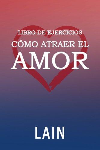 Como atraer el Amor utilizando la Ley de la Atraccion: Libro de Ejercicios (Volume 3)  [Garcia Calvo, Lain] (Tapa Blanda)