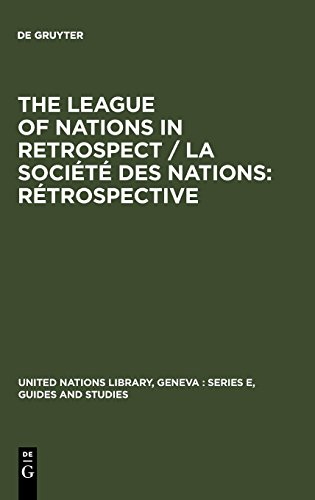 The League of Nations in retrospect / La Société des Nations: rétrospective (United Nations Library, Geneva: Series E, Guides and Studies) from Walter de Gruyter Inc.