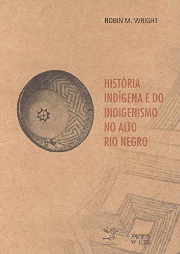 História Indígena e do Indigenismo no Alto Rio Negro