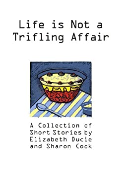 Life is Not a Trifling Affair: A Collection of Short Stories by [Ducie, Elizabeth, Cook, Sharon]