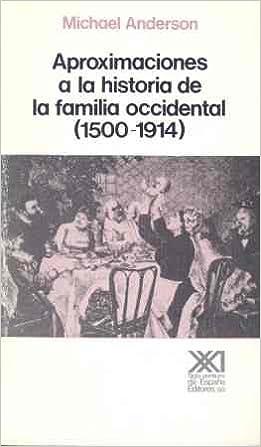 Aproximaciones a la historia de la familia occidental 1500-1914: Amazon.es: Anderson, Michael, Arjona, Pedro, Santos Fontenla, Carmen: Libros