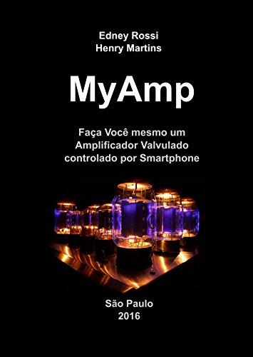 MyAmp: Faça Você mesmo um Amplificador Valvulado controlado por Smartphone (Portuguese Edition) by