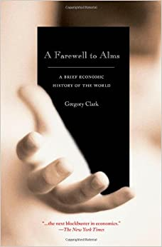 A Farewell to Alms: A Brief Economic History of the World (The Princeton Economic History of the Western World)