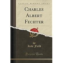 Charles Albert Fechter (Classic Reprint)
