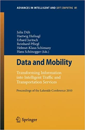Data and Mobility: Transforming Information into Intelligent Traffic and Transportation Services. Proceedings of the Lakeside Conference 2010 (Advances in Intelligent and Soft Computing)
