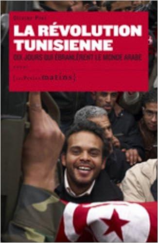 Livre gratuits en ligne La révolution tunisienne : Dix jours qui ébranlèrent le monde arabe pdf, epub