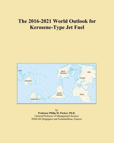 The 2016-2021 World Outlook for Kerosene-Type Jet - Kerosene Jet Type