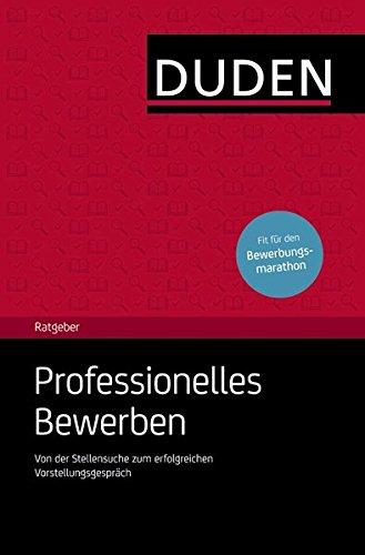 Duden Ratgeber - Professionelles Bewerben: Von der Stellensuche bis zum Vorstellungsgespräch