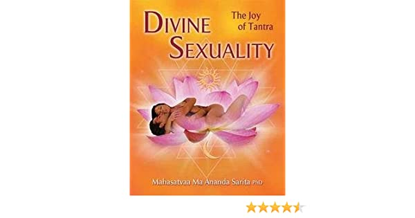 Ph.D. Mahasatvaa Ma Ananda Sarita: Divine Sexuality : The ...