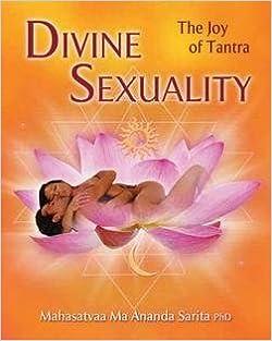 Ph.D. Mahasatvaa Ma Ananda Sarita: Divine Sexuality : The Joy