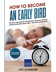 How to become an Early Bird: The easy way to be up with the larks, using new morning routines and better sleep habits