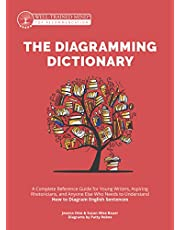 The Diagramming Dictionary: A Complete Reference Tool for Young Writers, Aspiring Rhetoricians, and Anyone Else Who Needs to Understand How English: 10