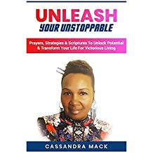 Unleash Your Unstoppable: Prayers, Strategies & Scriptures  To Unlock Potential & Transform Your Life  for Victorious Living