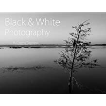 Black & White Photography: Landscapes and Nature