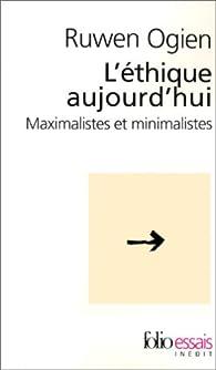 L'éthique aujourd'hui : Maximalistes et minimalistes par Ruwen Ogien