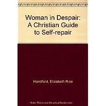 Woman in Despair: A Christian Guide to Self-repair
