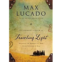 Max Lucado: Traveling Light Deluxe Edition : Releasing the Burdens You Were Never Intended to Bear (Hardcover - Deluxe Ed.); 2013 Edition