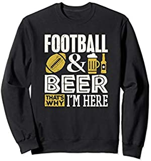 Football Player  Football And Beer That's Why I'm Here Sweatshirt T-shirt | Size S - 5XL