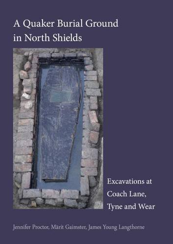 A Quaker Burial Ground at North Shields: Excavations at Coach Lane, Tyne and Wear (Pre-Construct Archaeology Monograph)
