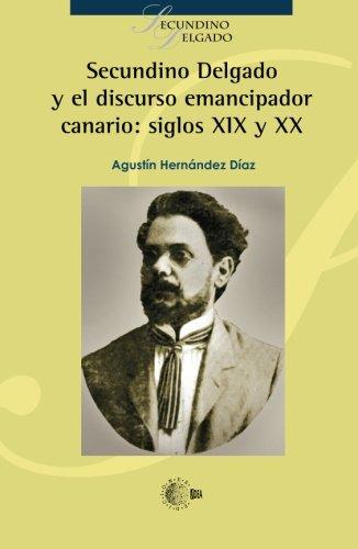 Secundino Delgado y el discurso emancipador canario: siglo XIX y XX (Spanish Edition) pdf