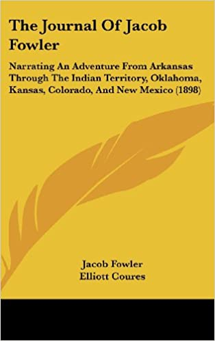 The Journal of Jacob Fowler: Narrating an Adventure from Arkansas Through the Indian Territory, Oklahoma, Kansas, Colorado, and New Mexico (1898)