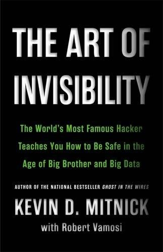The-Art-of-Invisibility-The-Worlds-Most-Famous-Hacker-Teaches-You-How-to-Be-Safe-in-the-Age-of-Big-Brother-and-Big-Data