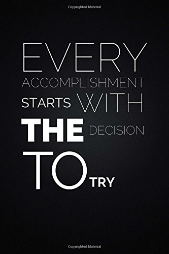 Download Every Accomplishment Starts With The Decision To Try: Motivational Notebook, Journal, Diary, Scrapbook (110 Pages, Blank, 6 x 9) (Motivational Notebooks) pdf