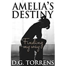 Amelia's Destiny: Finding my way (Amelia Series Book 2)