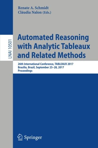 Automated Reasoning with Analytic Tableaux and Related Methods: 26th International Conference, TABLEAUX 2017, Brasília, Brazil, September 25–28, 2017, Proceedings (Lecture Notes in Computer Science)
