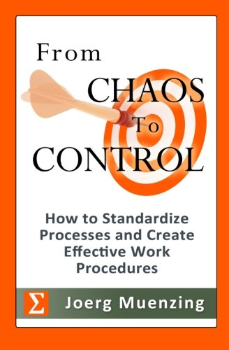 From Chaos to Control: How to Standardize Processes and Create Effective Work Procedures