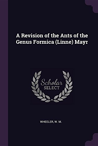A Revision of the Ants of the Genus Formica (Linne) Mayr