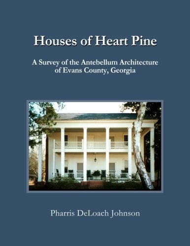 Houses of Heart Pine: A Survey of the Antebellum Architecture of Evans County, Georgia pdf epub