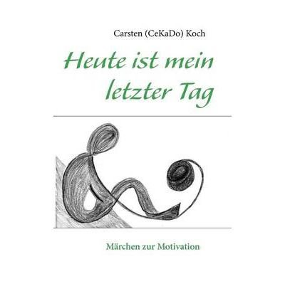 [ [ [ Heute Ist Mein Letzter Tag (German) [ HEUTE IST MEIN LETZTER TAG (GERMAN) ] By Koch, Carsten (Cekado) ( Author )Nov-22-2011 Paperback