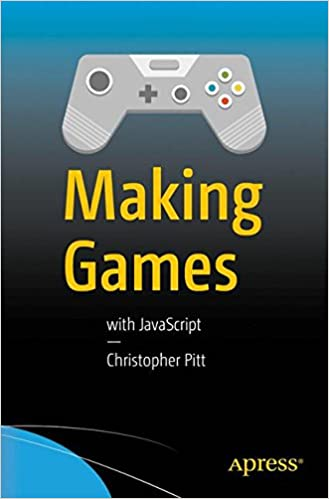 Making Games: With JavaScript: Christopher Pitt: 9781484224922