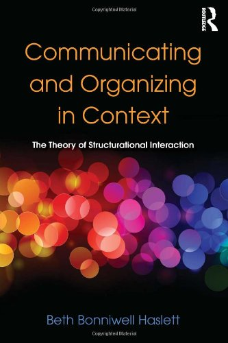 Communicating and Organizing in Context: The Theory of Structurational Interaction (Routledge Communication Series)