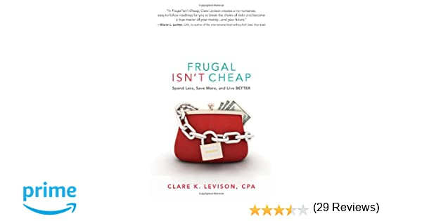 Frugal Isn't Cheap: Spend Less, Save More, and Live Better: Clare ...