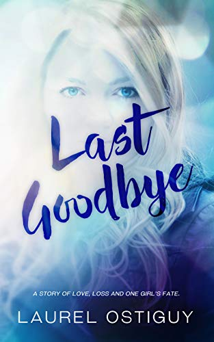 Last Goodbye: A story of love, loss and one girl