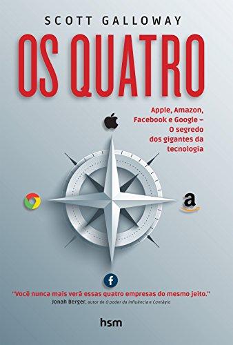 Os Quatro Apple, Amazon, Facebook e Google. O Segredo dos Gigantes da Tecnologia