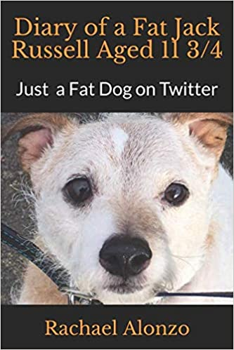 9348b1fe3f Diary of a Fat Jack Russell Aged 11 3 4  Amazon.co.uk  Rachael Alonzo   9781543103267  Books