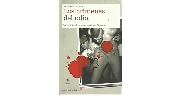 Los crímenes del odio. Violencia skin y neonazi en España: Amazon.es: Esteban Ibarra, Novela: Libros