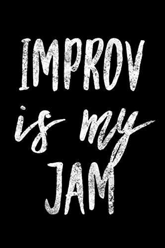 Improv Is My Jam: Funny Theater Comedian Novelty Notebook - Dot Grid 120 Pages 6x9 Journal