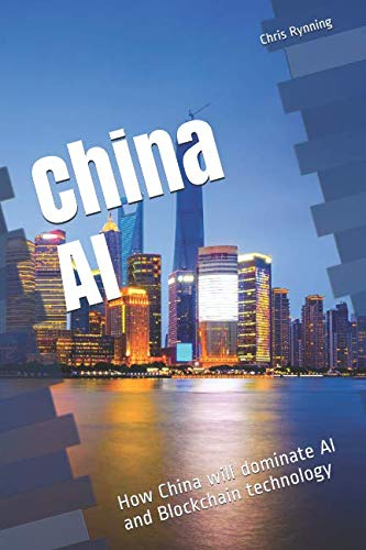 China AI: How China will dominate AI and Blockchain technology (One hour China reads) (China Dreams 20 Visions Of The Future)