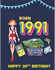 Born 1991 Happy 30th Birthday: Year you were born 1991 - perfect gift for 30th birthday for women & men. Full colour book filled with fun facts & trivia about the year 1991