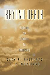 Beyond Death: Exploring the Evidence for Immortality