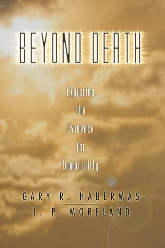 Beyond Death: Exploring the Evidence for Immortality (The Case For The Resurrection Of Jesus)